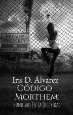 Morthem: Hundidos En La Oscuridad© (pausada) by IrisAlvarez24