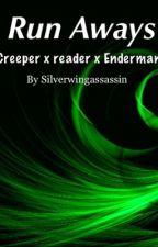 Run Aways (creeper x reader x enderman) by TatumWesloski