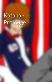 Katana - Prolouge by sirpeterbro