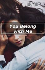 You Belong With Me (book 1) [ON EDITING] by buzzmoodeey
