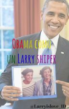 Obama como un Larry Shiper by Larryislove_1D