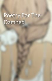 Poetry For The Damned by 420falling_rain