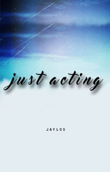Just Acting /Jaylos