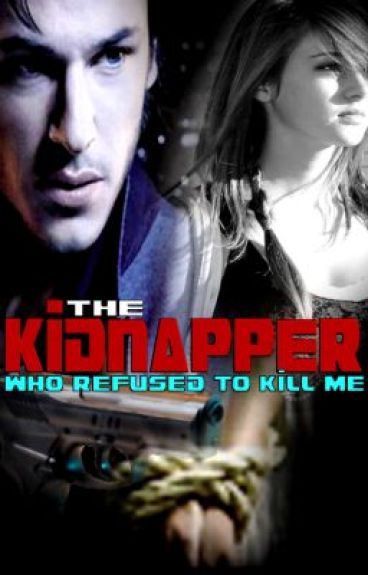 The Kidnapper Who Refused To Kill Me (watty awards 2012)