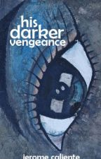 His Darker Vengeance (Completed) by JeromeCaliente