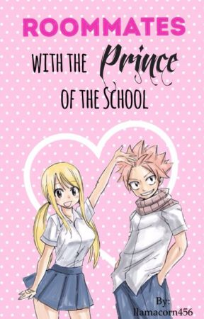 Roommates with the Prince of the School (A NaLu Fanfic) by llamacorn456