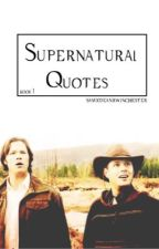Supernatural Quotes (Book One) *EDITING* by Dixons_Crossbow
