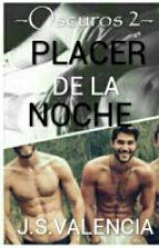 PLACER DE LA NOCHE (Oscuros 2) by chico-cosmico