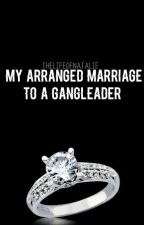 My Arranged Marriage To A Gang Leader - NOW ON AMAZON by TheLifeOfNatalie
