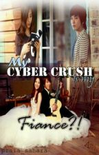 My Cyber Crush is My Fiancé? by praia_sahara