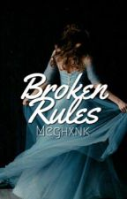 Broken Rules by meghxnk