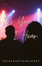 It's You I Hear by shirlengtearjerky