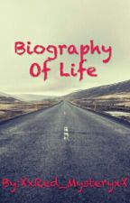 Biography Of Life (Poems) by XxRed_MysteryxX