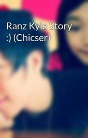 Ranz Kyle Story :) (Chicser) by ChicserificChris