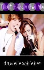 That Should Be Me ( A Justin Bieber Love Story ) by danielleexd