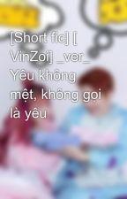 [Short fic] [ VinZoi] _ver_ Yêu không mệt, không gọi là yêu by KaiYuan_Kelmy