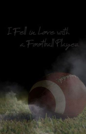 I fell in love with a football player