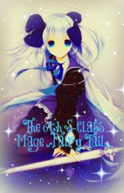 The 6th S-Class Mage ||Fairy Tail by callmeallysa