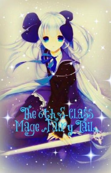 The 6th S-Class Mage ||Fairy Tail