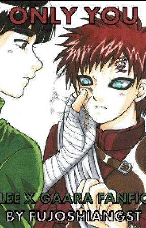 ONLY YOU: ROCK LEE X GAARA FANFIC //on hold because of ... Gaara And Rock Lee Yaoi