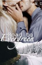 Road to Evergreen | #Wattys2016  by nada_dehni