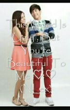 This World Is Ugly , But You're Beautiful To Me ♡♡ (NLex) by ItsKristelle14