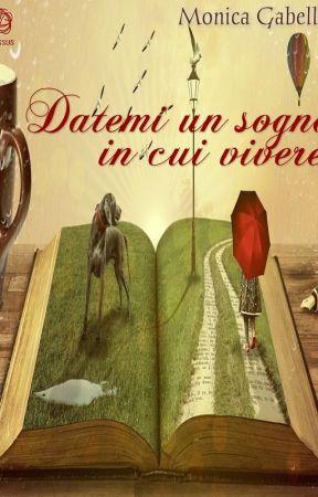 Datemi un sogno in cui vivere - Primi capitoli by MonicaGabellini