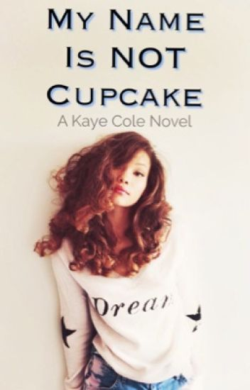 My Name is NOT Cupcake (#Wattys2016)