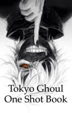 Tokyo ghoul one shots by foreverinmygothphase