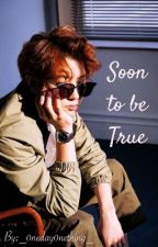 Soon to be True [ EXO Chanyeol fanfic ] by _0neday0nething_