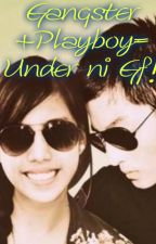 """""""Gangster + Playboy = Under ni GF? [Completed] by FernCristCox"""