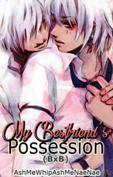 My Bestfriend's Possession (BxB)(gay)