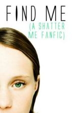 Find Me (A Shatter Me fic) by gailaranas