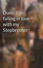 Dude, I'm falling in love with my Stepbrother! by Nixibane