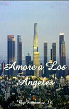 Amore a Los Angeles (IN FASE DI CORREZIONE) by Francesca_19
