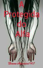 A Protegida do Alfa>EDITAR< by DianaAparicio16