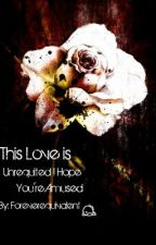 This Love is Unrequited, are You Amused? by foreverequivalent