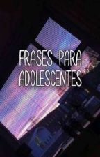 -Frases Para Adolescentes  - by Mery273