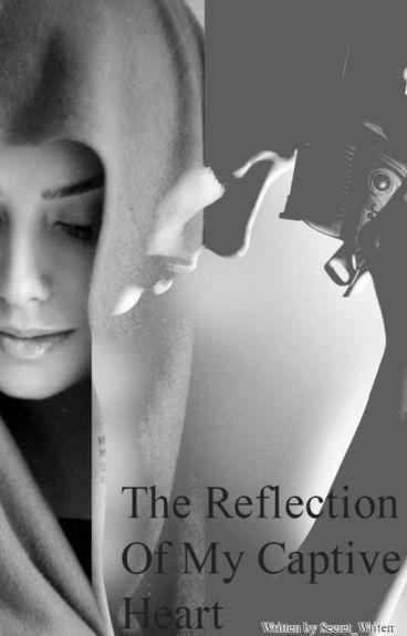 The Reflection Of My Captive Heart