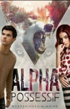 Alpha Possessif [ En Pause ] by mysteriousgirlweird