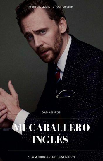 Mi caballero inglés |Tom Hiddleston-FanFic|(Editando)