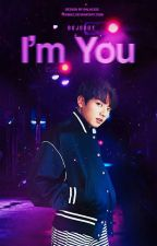 I'm, You •Jungkook• ✓ by BojoHoy