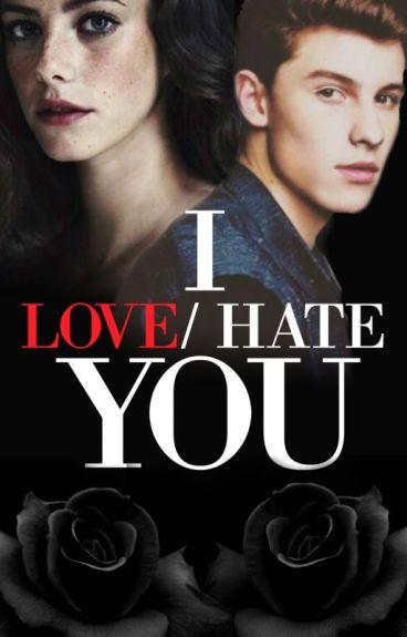 I love/hate you