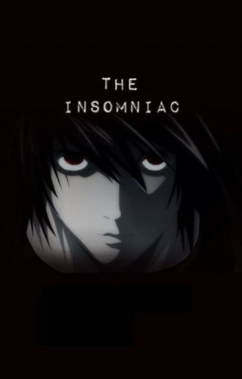 The Insomniac (L x reader)