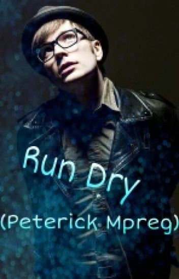 Run Dry (Peterick Mpreg)
