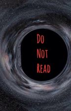 Do Not Read by greywater