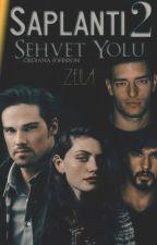 SAPLANTI-2 ŞEHVET YOLU by ZeilaZeyna