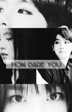 ▪How dare you ~' by iijimin88