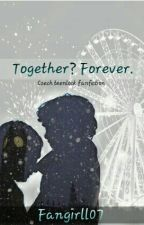 Together? Forever. by Fangirll07
