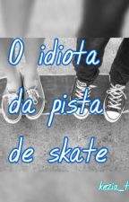 O idiota da pista de skate by kezia_taina